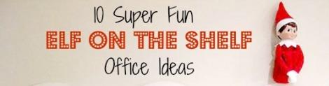 10 super fun elf on the shelf office ideas