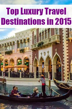 Top Luxury Travel Destinations in 2015