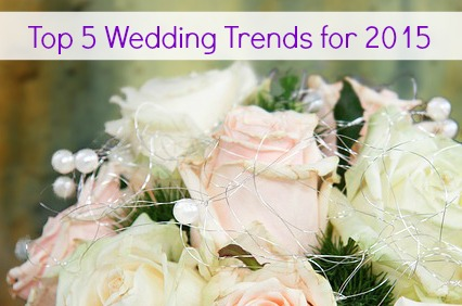 Top 5 Wedding Trends for 2015